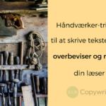 Håndværker-tricket til at skrive tekster, der overbeviser og flytter din læser